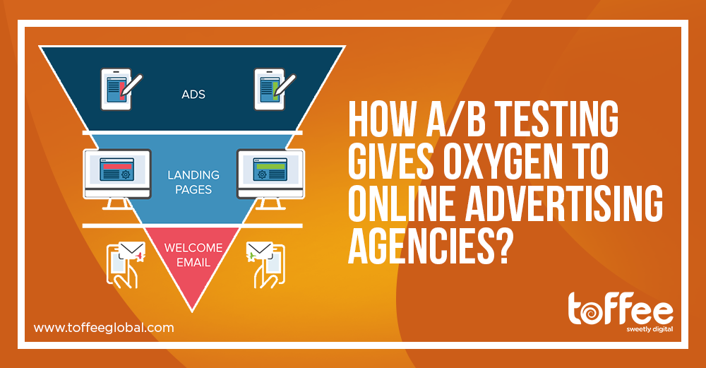 How A/B testing gives oxygen to online advertising agencies when they run out of it?