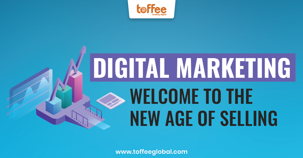 Digital Marketing – Welcome to the new age of selling