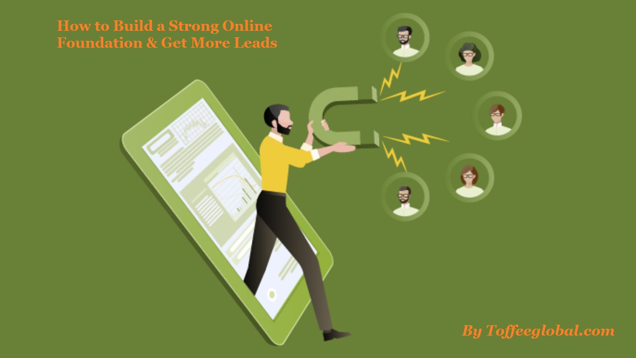 How to Build a Strong Online Foundation & Get More Leads