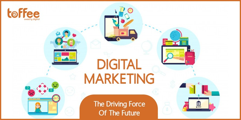 Digital Marketing: The Driving Force of the Future