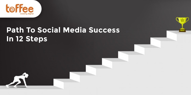 Path To Social Media Success In 12 Steps