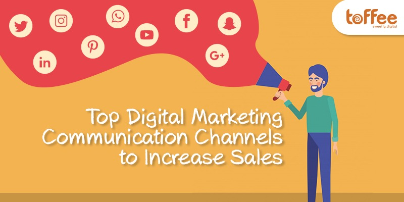 Top Digital Marketing Communication Channels to Increase Sales