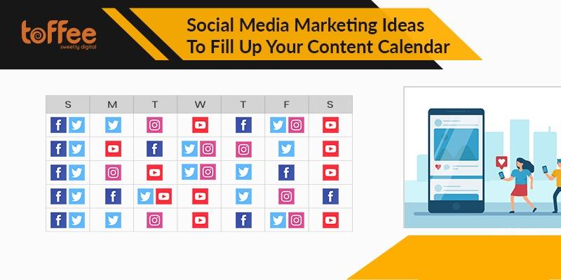 Social Media Marketing Ideas To Fill Up Your Content Calendar