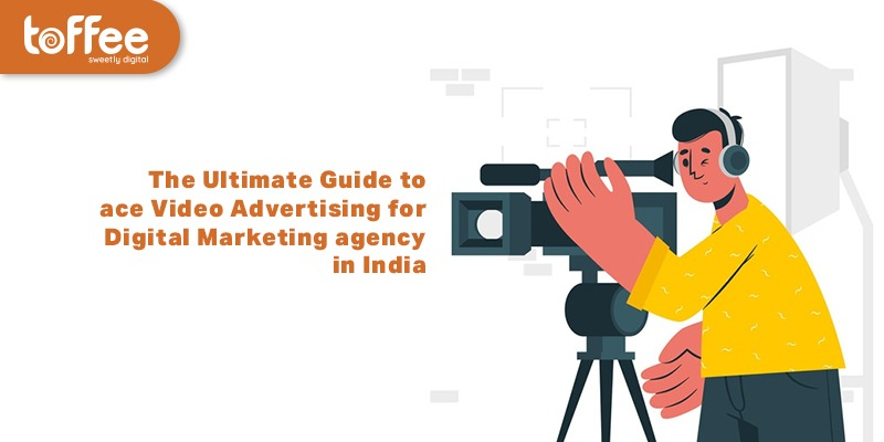 The Ultimate Guide to ace Video Advertising for Digital Marketing agency in India