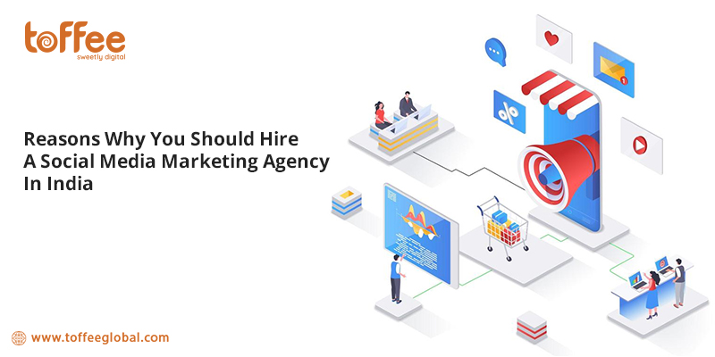 Reasons Why You Should Hire A Social Media Marketing Agency In India