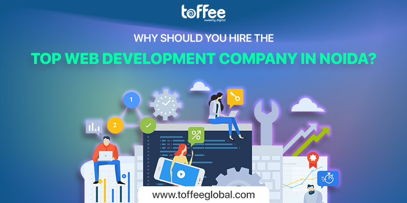 Why Should You Hire The Top Web Development Company In Noida?