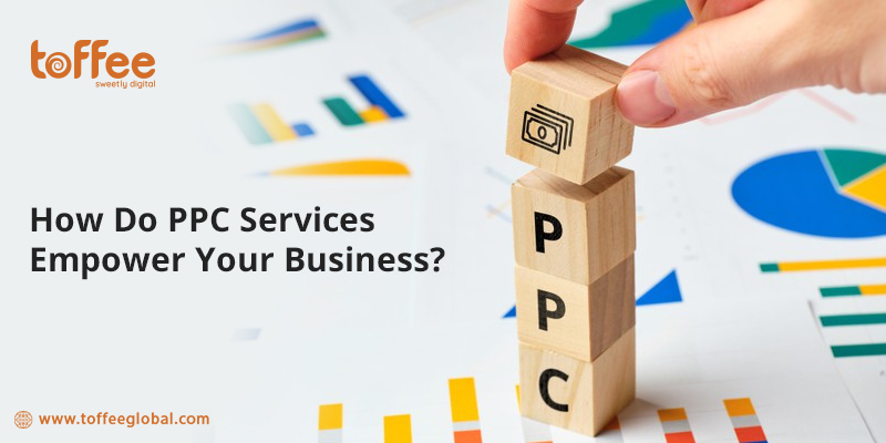 How Do PPC Services Empower Your Business?