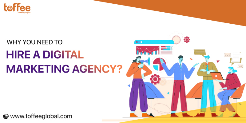 Why You Need to Hire a Digital Marketing Agency?