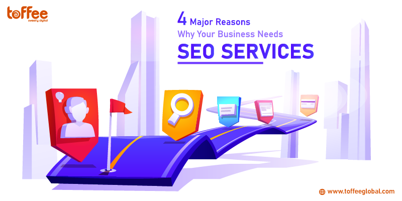 4 Major Reasons Why Your Business Needs SEO Services